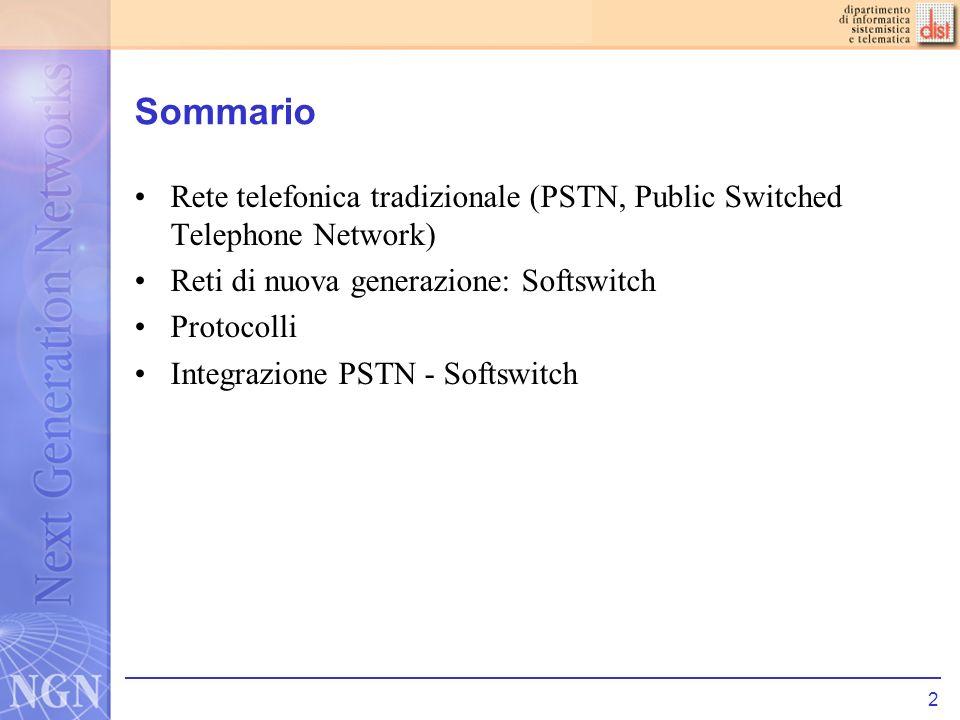 Sommario Rete telefonica tradizionale (PSTN, Public Switched Telephone Network) Reti di nuova generazione: Softswitch.