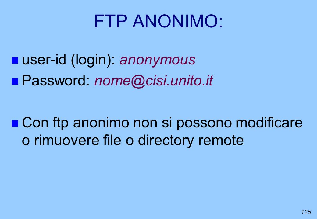 FTP ANONIMO: user-id (login): anonymous Password: nome@cisi.unito.it