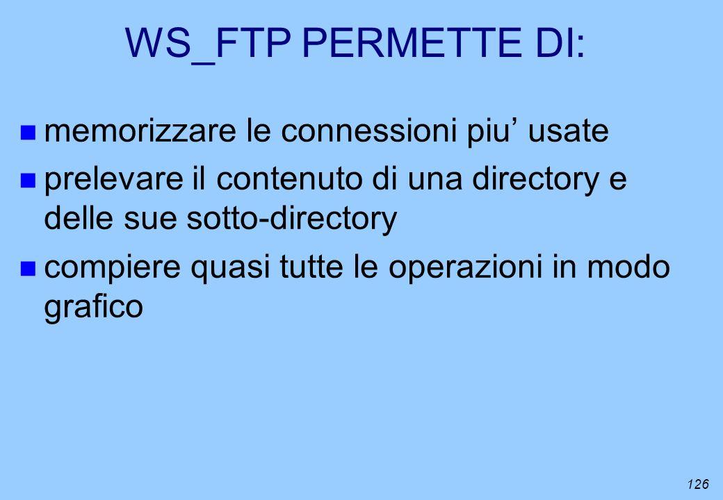 WS_FTP PERMETTE DI: memorizzare le connessioni piu' usate
