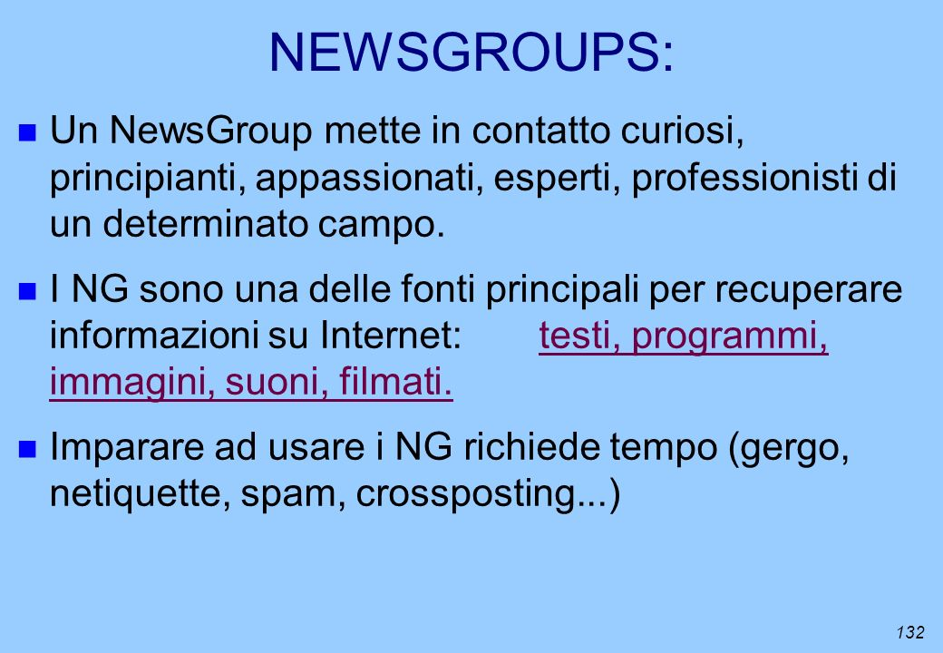 NEWSGROUPS: Un NewsGroup mette in contatto curiosi, principianti, appassionati, esperti, professionisti di un determinato campo.