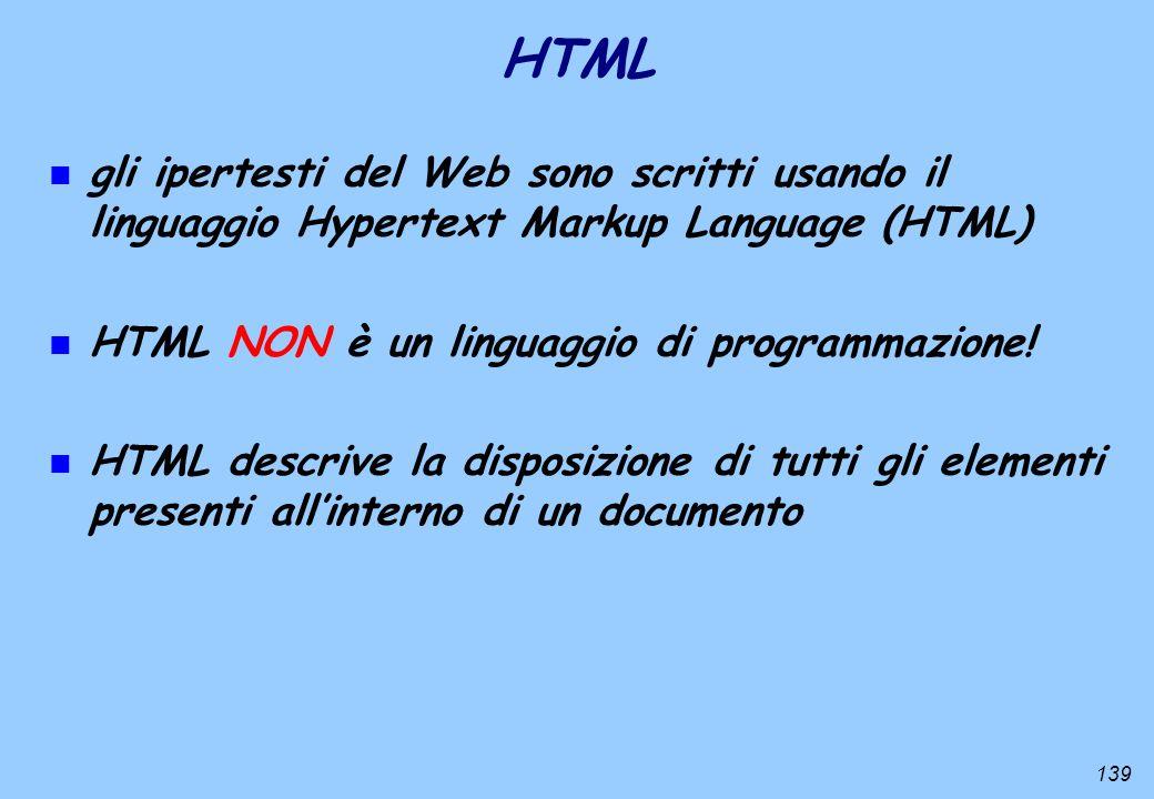HTML gli ipertesti del Web sono scritti usando il linguaggio Hypertext Markup Language (HTML) HTML NON è un linguaggio di programmazione!