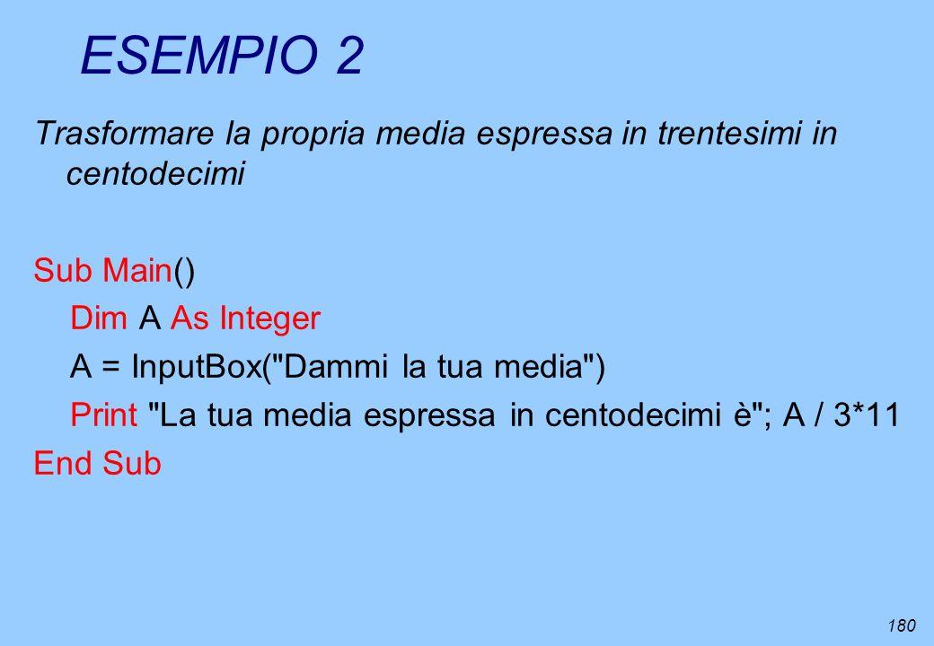 ESEMPIO 2 Trasformare la propria media espressa in trentesimi in centodecimi. Sub Main() Dim A As Integer.