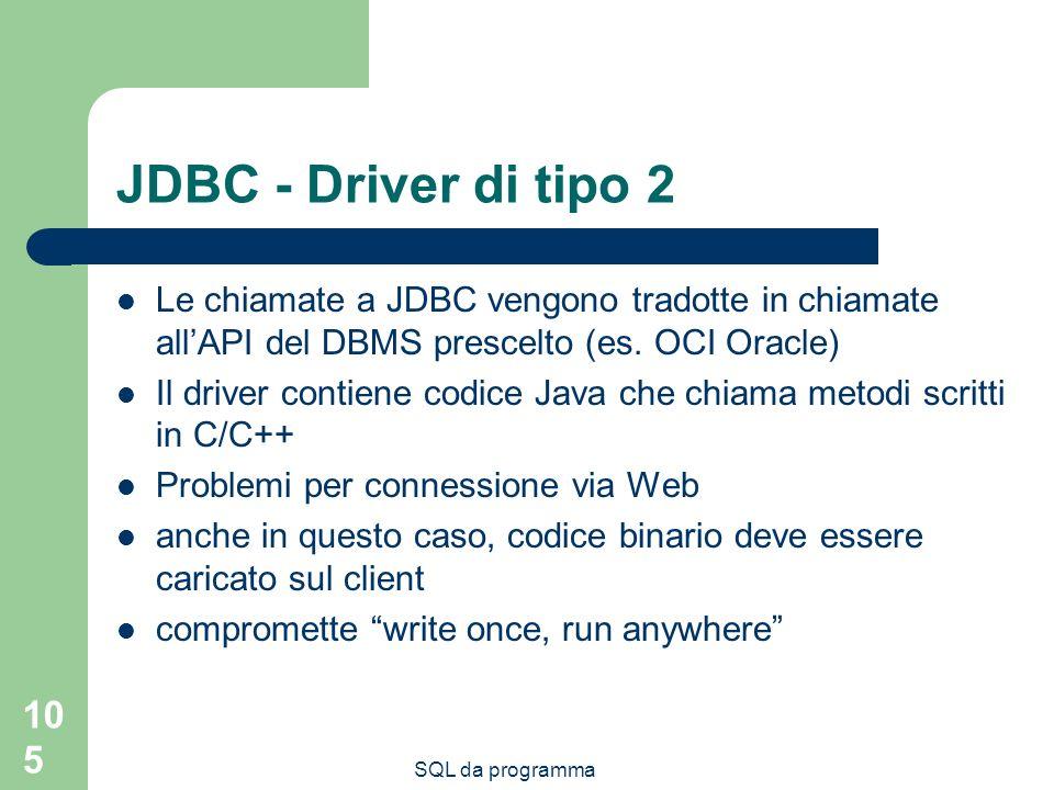 JDBC - Driver di tipo 2 Le chiamate a JDBC vengono tradotte in chiamate all'API del DBMS prescelto (es. OCI Oracle)
