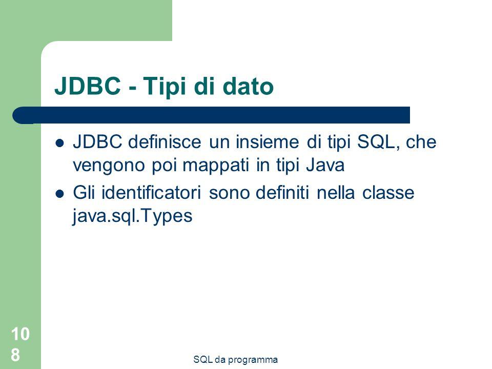JDBC - Tipi di dato JDBC definisce un insieme di tipi SQL, che vengono poi mappati in tipi Java.