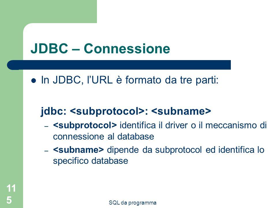 JDBC – Connessione In JDBC, l'URL è formato da tre parti: