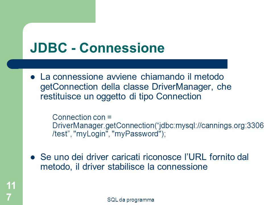 JDBC - Connessione La connessione avviene chiamando il metodo getConnection della classe DriverManager, che restituisce un oggetto di tipo Connection.