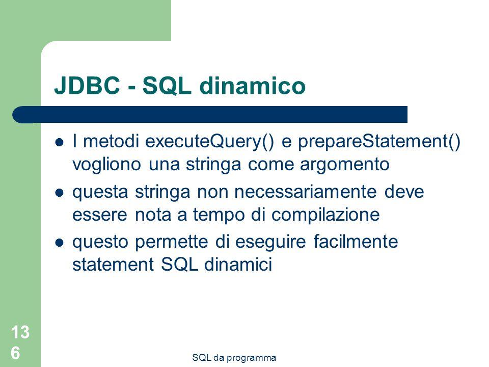 JDBC - SQL dinamico I metodi executeQuery() e prepareStatement() vogliono una stringa come argomento.