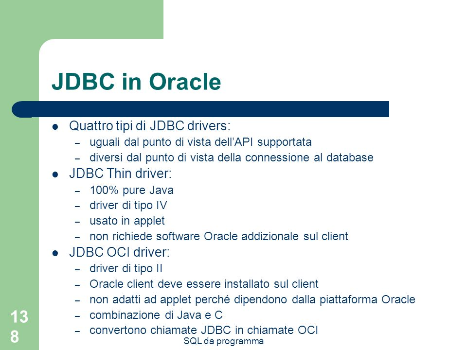 JDBC in Oracle Quattro tipi di JDBC drivers: JDBC Thin driver: