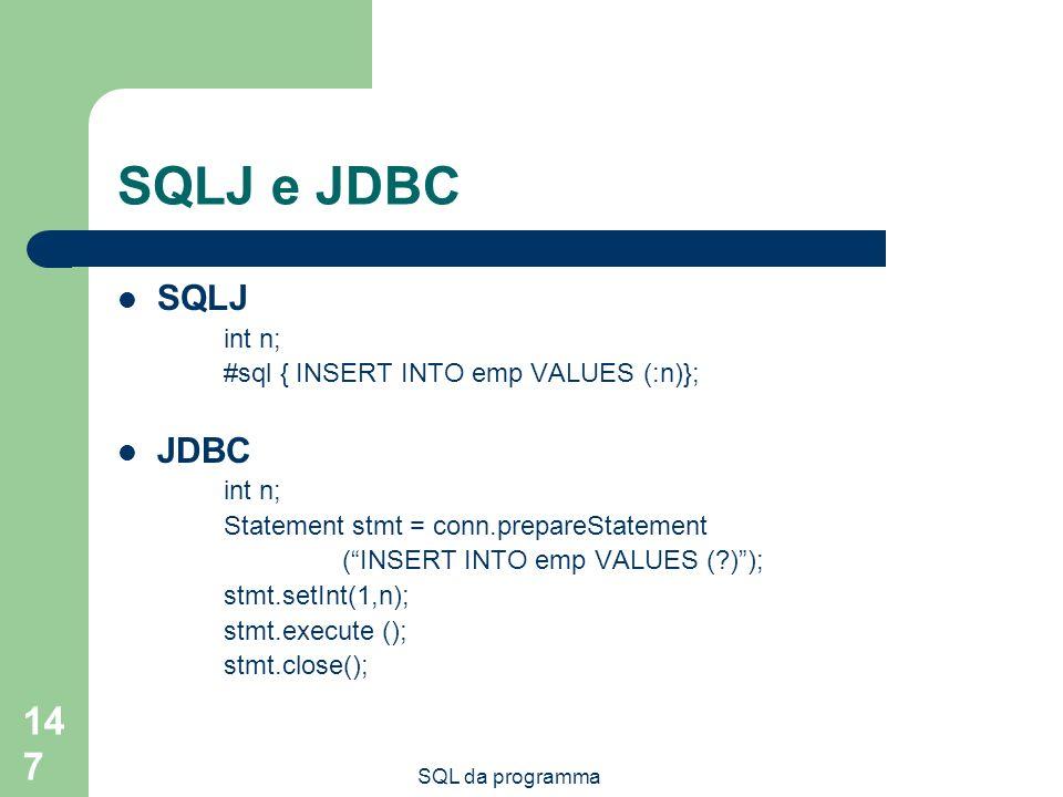 SQLJ e JDBC SQLJ JDBC int n; #sql { INSERT INTO emp VALUES (:n)};
