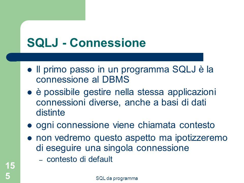 SQLJ - Connessione Il primo passo in un programma SQLJ è la connessione al DBMS.