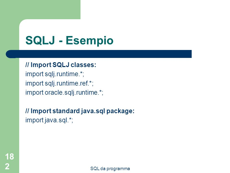 SQLJ - Esempio // Import SQLJ classes: import sqlj.runtime.*;
