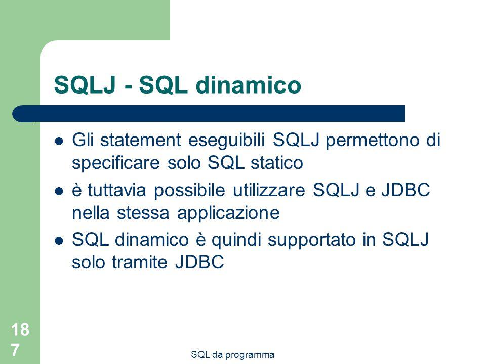 SQLJ - SQL dinamico Gli statement eseguibili SQLJ permettono di specificare solo SQL statico.
