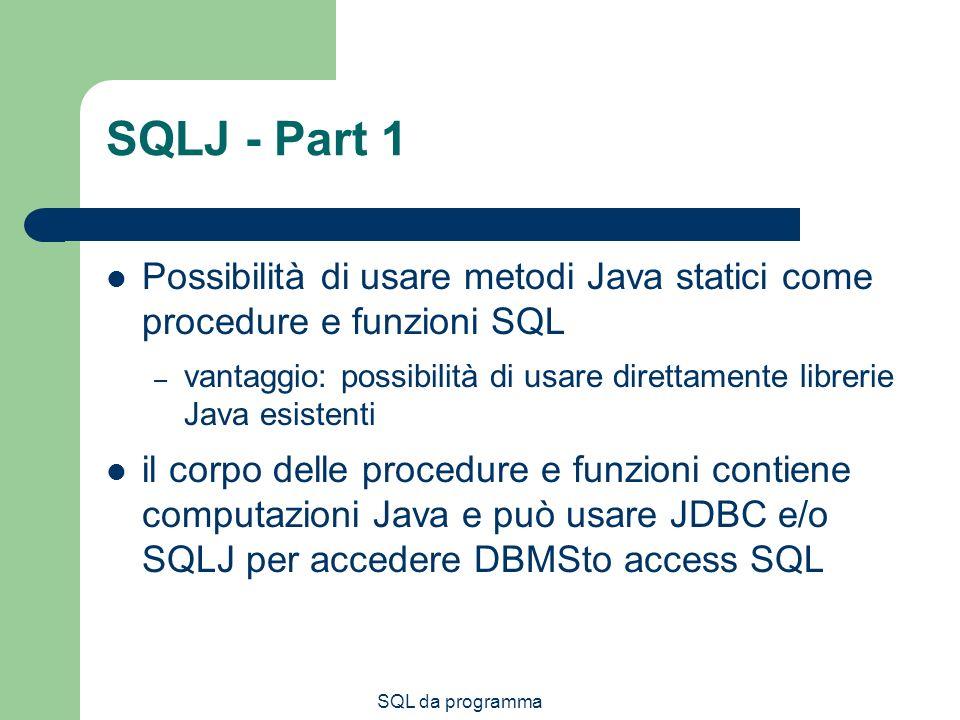 SQLJ - Part 1 Possibilità di usare metodi Java statici come procedure e funzioni SQL.