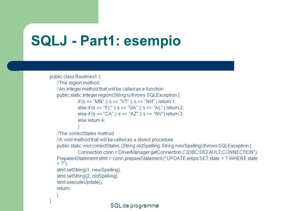 SQLJ - Part1: esempio SQL da programma public class Routines1 {