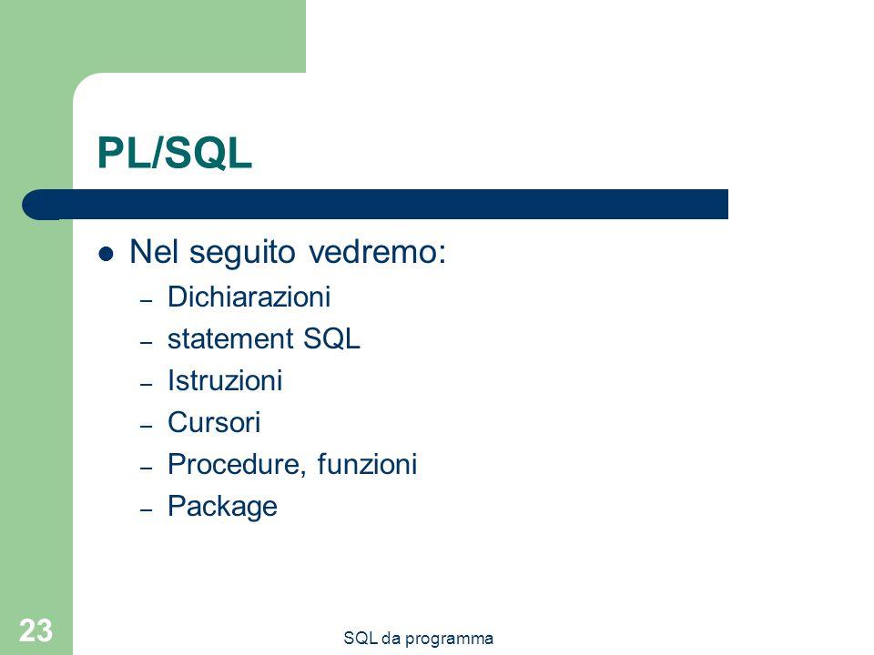 PL/SQL Nel seguito vedremo: Dichiarazioni statement SQL Istruzioni