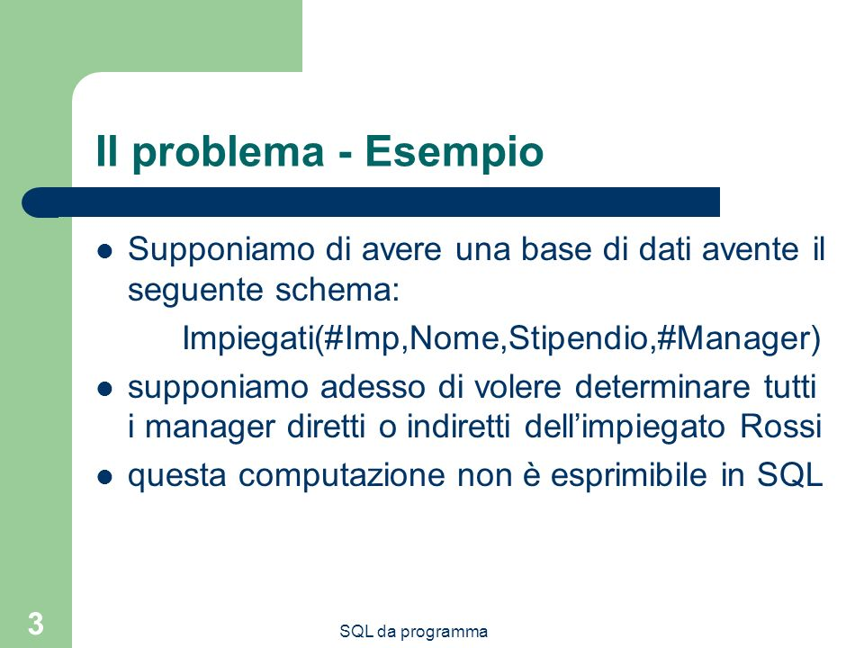 Il problema - Esempio Supponiamo di avere una base di dati avente il seguente schema: Impiegati(#Imp,Nome,Stipendio,#Manager)