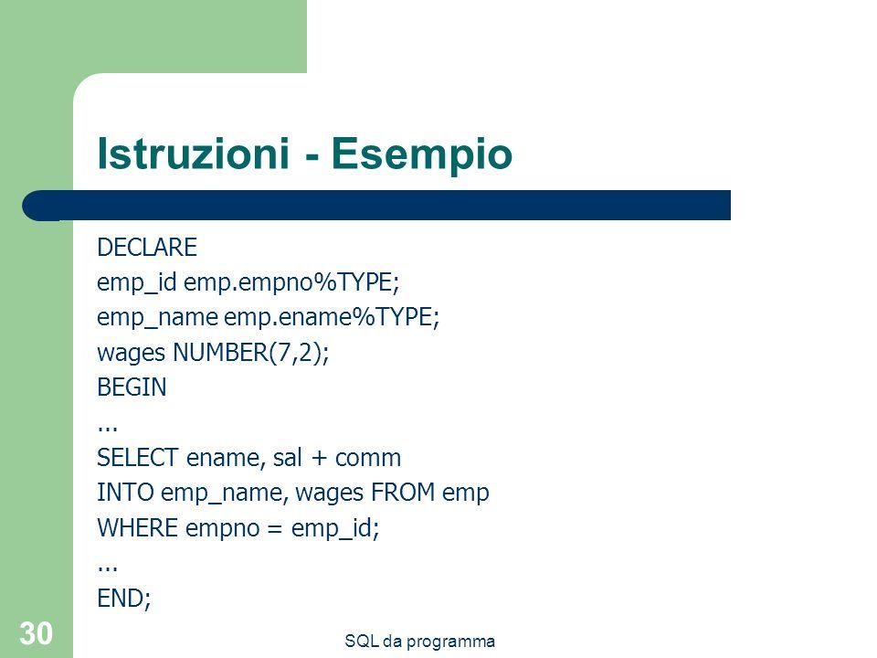 Istruzioni - Esempio DECLARE emp_id emp.empno%TYPE;