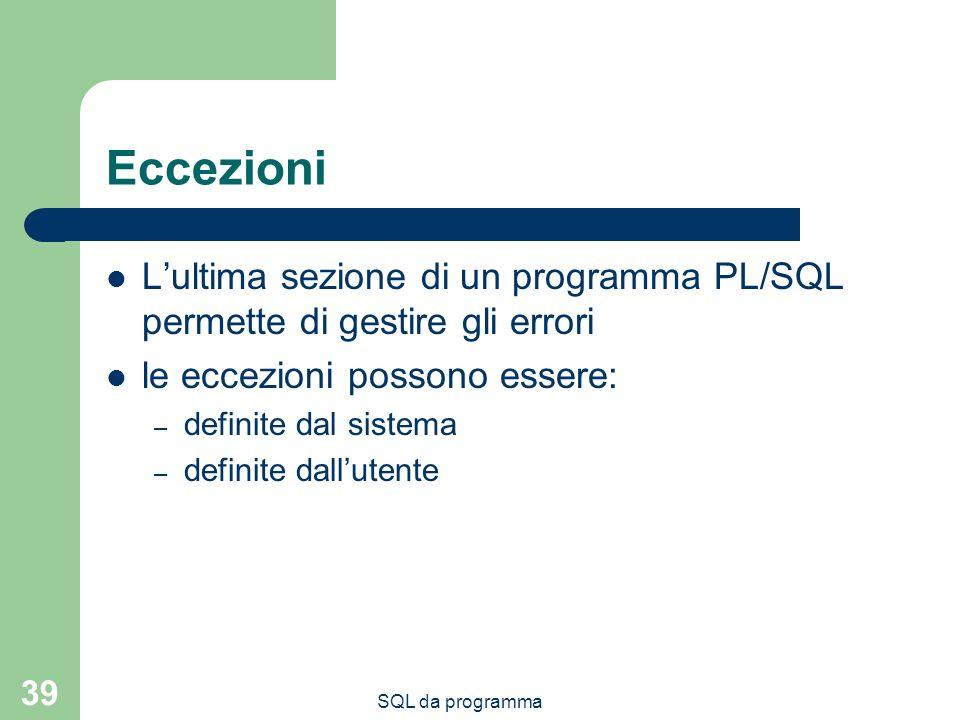 Eccezioni L'ultima sezione di un programma PL/SQL permette di gestire gli errori. le eccezioni possono essere: