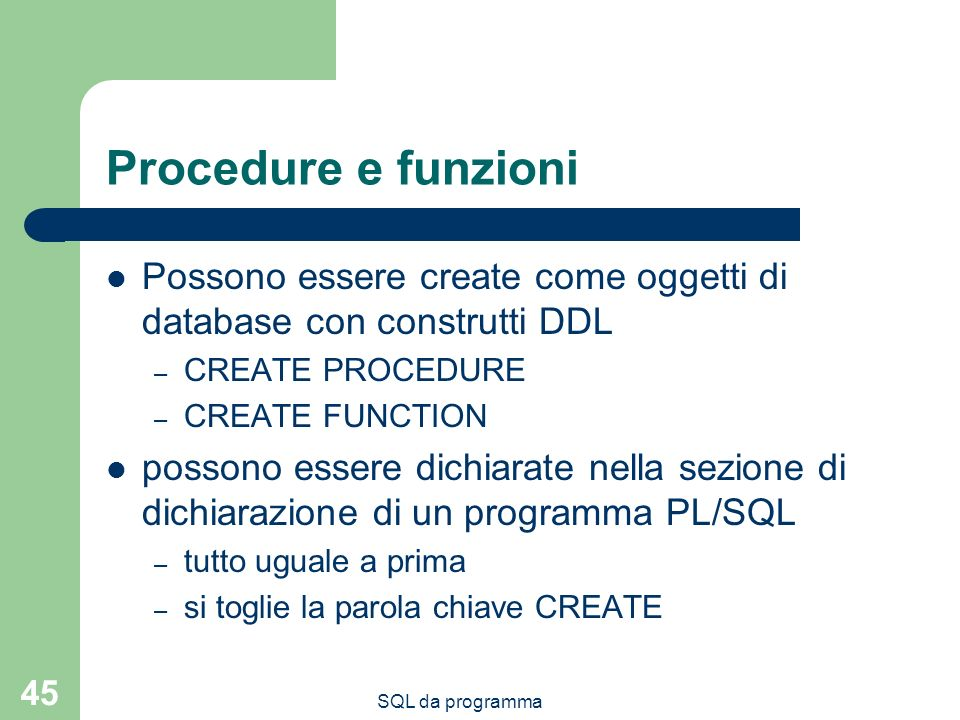 Procedure e funzioni Possono essere create come oggetti di database con construtti DDL. CREATE PROCEDURE.