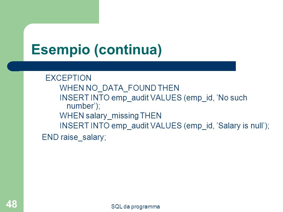 Esempio (continua) END raise_salary; EXCEPTION WHEN NO_DATA_FOUND THEN