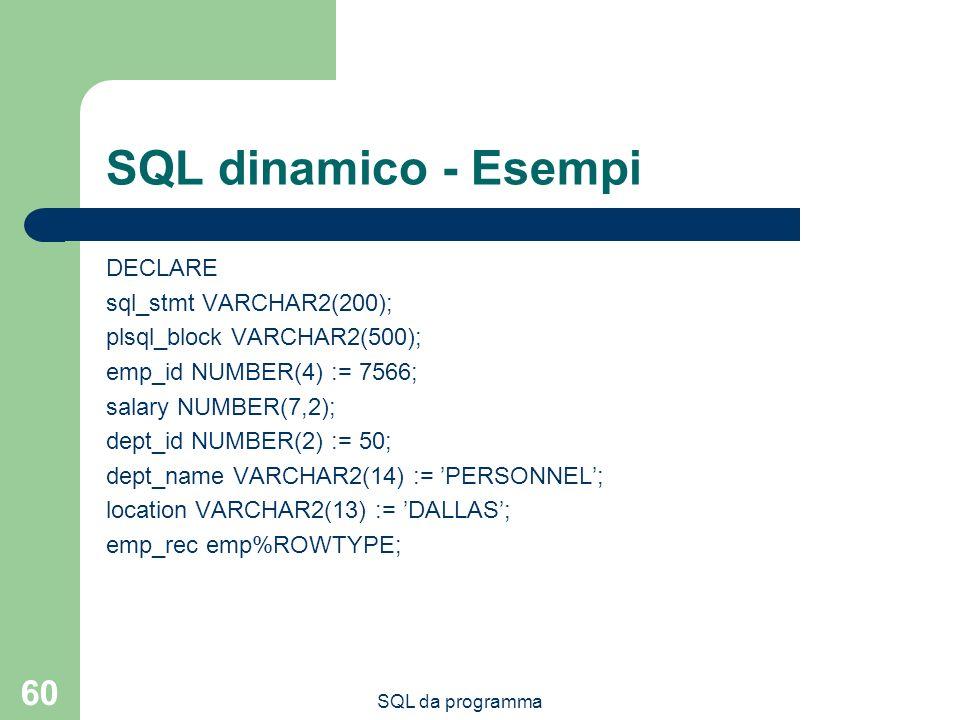 SQL dinamico - Esempi DECLARE sql_stmt VARCHAR2(200);