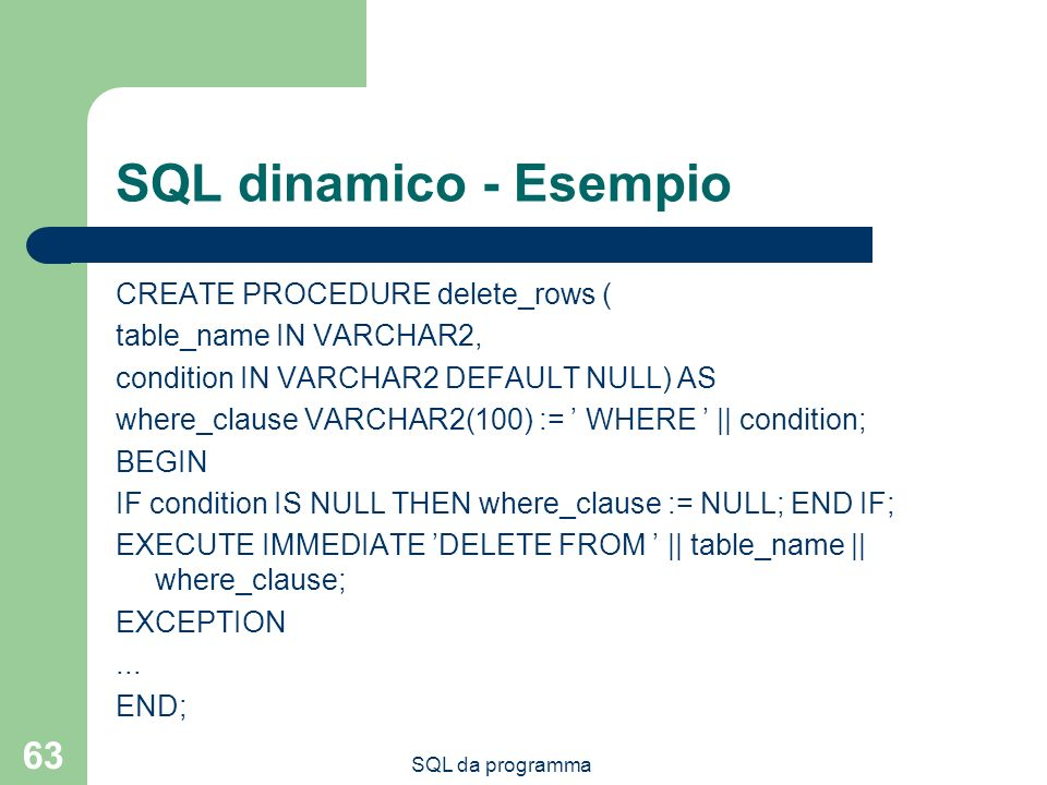 SQL dinamico - Esempio CREATE PROCEDURE delete_rows (