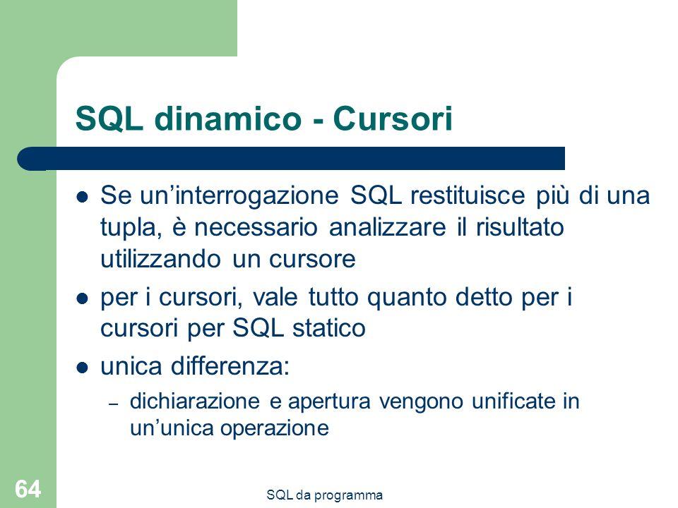 SQL dinamico - Cursori Se un'interrogazione SQL restituisce più di una tupla, è necessario analizzare il risultato utilizzando un cursore.