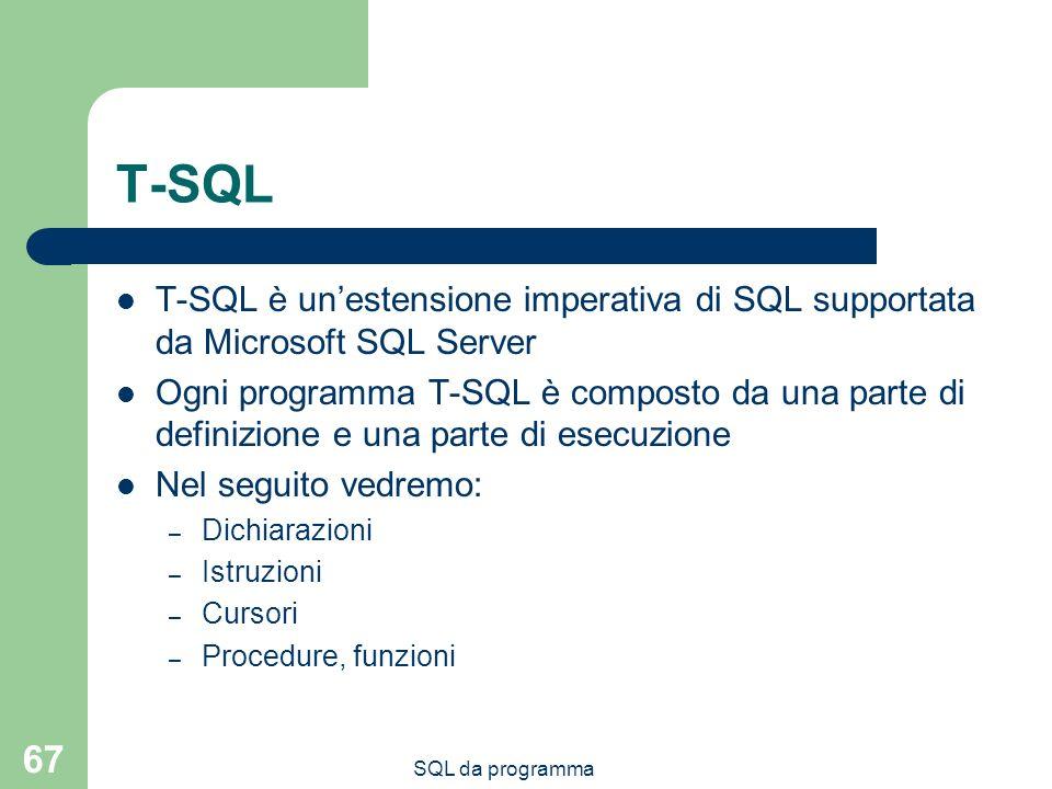 T-SQL T-SQL è un'estensione imperativa di SQL supportata da Microsoft SQL Server.