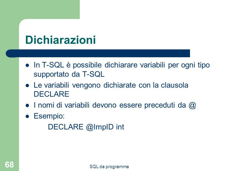 Dichiarazioni In T-SQL è possibile dichiarare variabili per ogni tipo supportato da T-SQL. Le variabili vengono dichiarate con la clausola DECLARE.