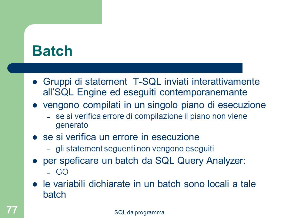 Batch Gruppi di statement T-SQL inviati interattivamente all'SQL Engine ed eseguiti contemporanemante.