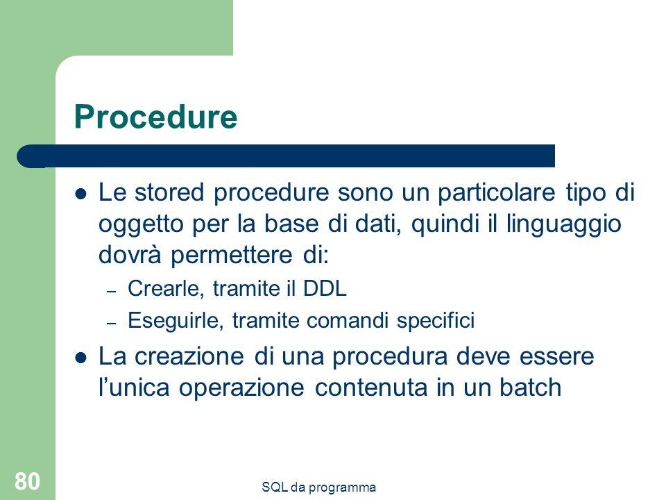 Procedure Le stored procedure sono un particolare tipo di oggetto per la base di dati, quindi il linguaggio dovrà permettere di:
