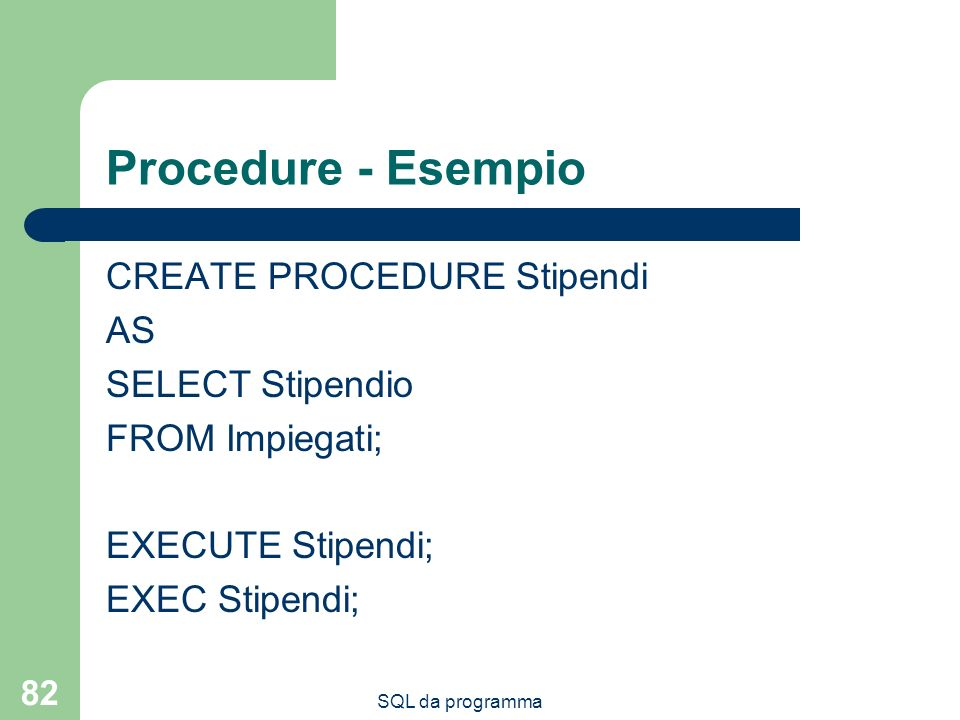 Procedure - Esempio CREATE PROCEDURE Stipendi AS SELECT Stipendio