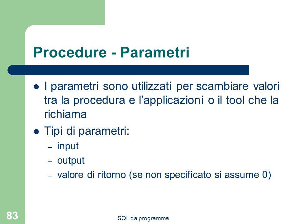 Procedure - Parametri I parametri sono utilizzati per scambiare valori tra la procedura e l'applicazioni o il tool che la richiama.
