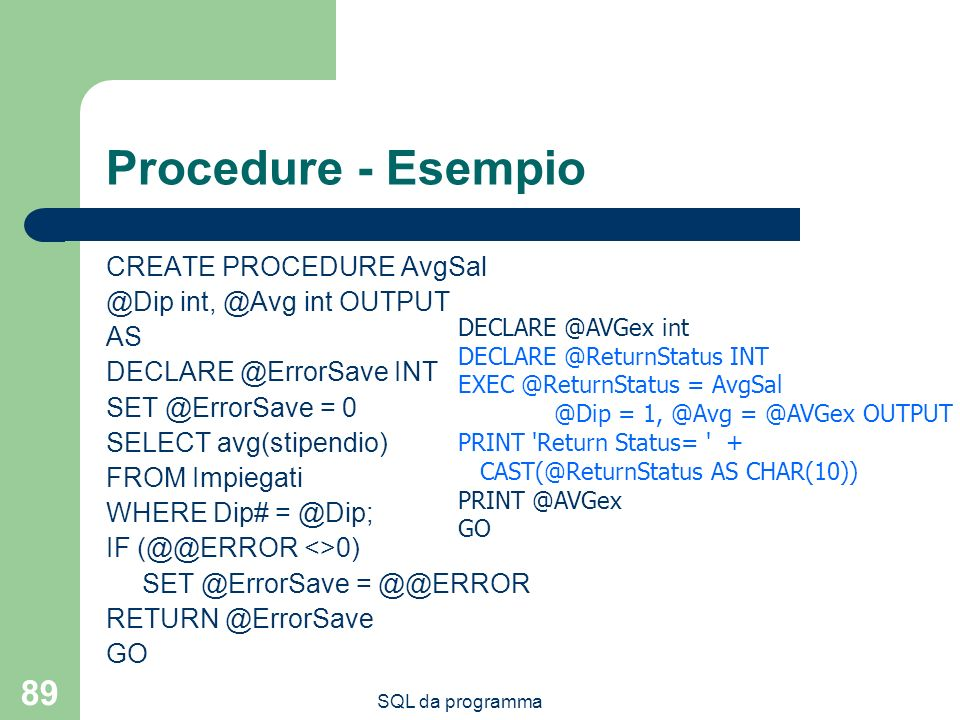 Procedure - Esempio CREATE PROCEDURE AvgSal @Dip int, @Avg int OUTPUT