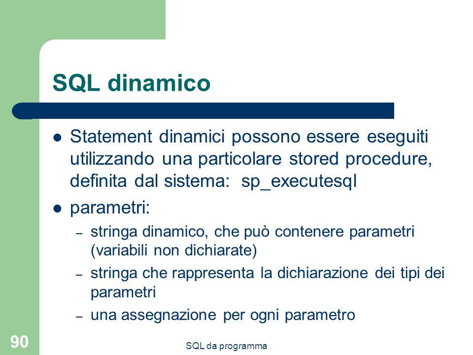 SQL dinamico Statement dinamici possono essere eseguiti utilizzando una particolare stored procedure, definita dal sistema: sp_executesql.
