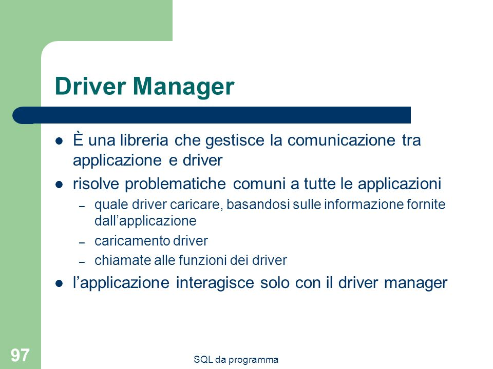 Driver Manager È una libreria che gestisce la comunicazione tra applicazione e driver. risolve problematiche comuni a tutte le applicazioni.