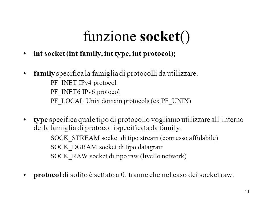 funzione socket() int socket (int family, int type, int protocol);