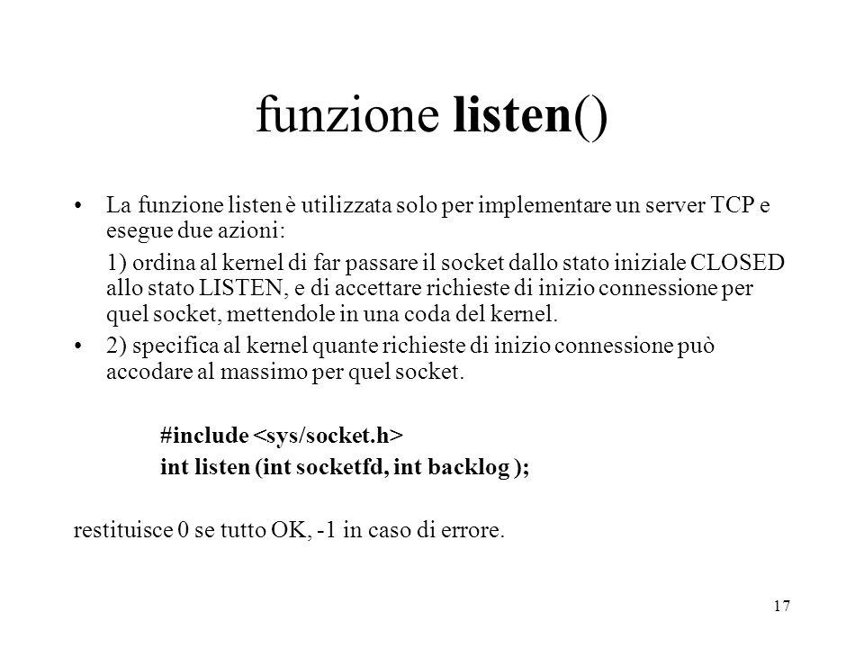 funzione listen() La funzione listen è utilizzata solo per implementare un server TCP e esegue due azioni: