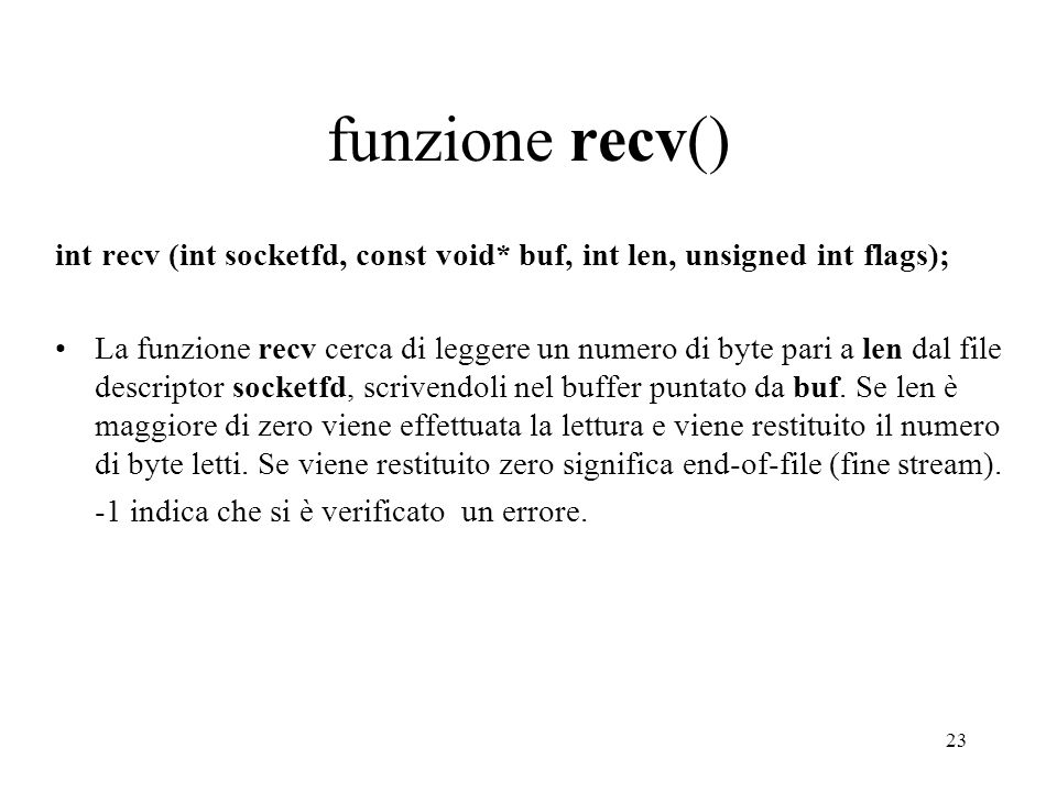 funzione recv() int recv (int socketfd, const void* buf, int len, unsigned int flags);