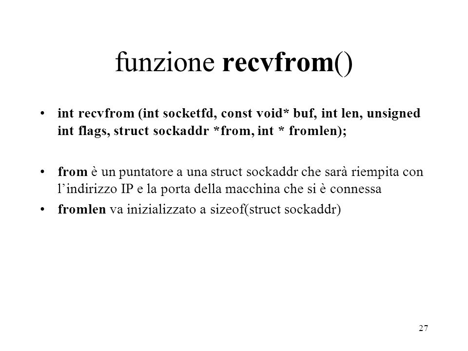funzione recvfrom() int recvfrom (int socketfd, const void* buf, int len, unsigned int flags, struct sockaddr *from, int * fromlen);