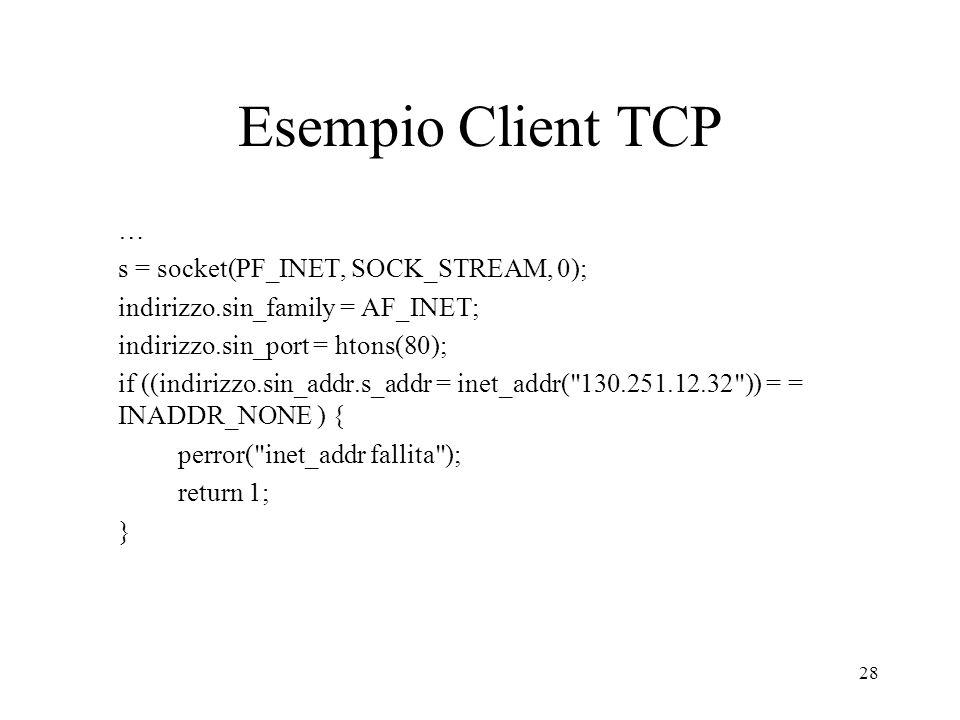 Esempio Client TCP … s = socket(PF_INET, SOCK_STREAM, 0);