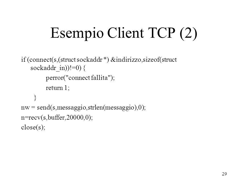 Esempio Client TCP (2) if (connect(s,(struct sockaddr *) &indirizzo,sizeof(struct sockaddr_in))!=0) {