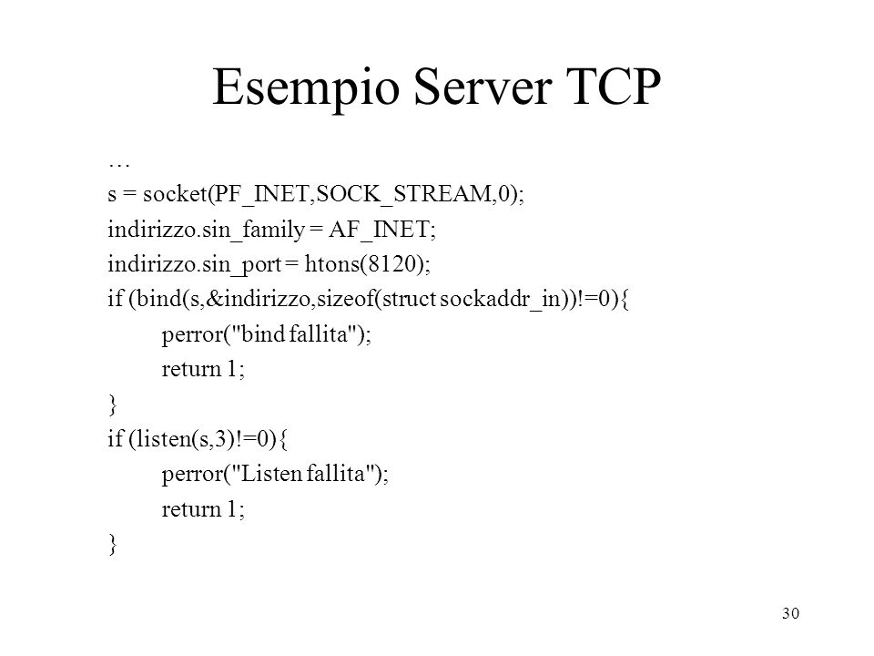 Esempio Server TCP … s = socket(PF_INET,SOCK_STREAM,0);