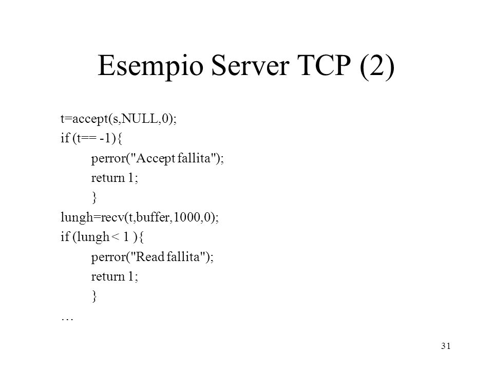Esempio Server TCP (2) if (t== -1){ perror( Accept fallita );