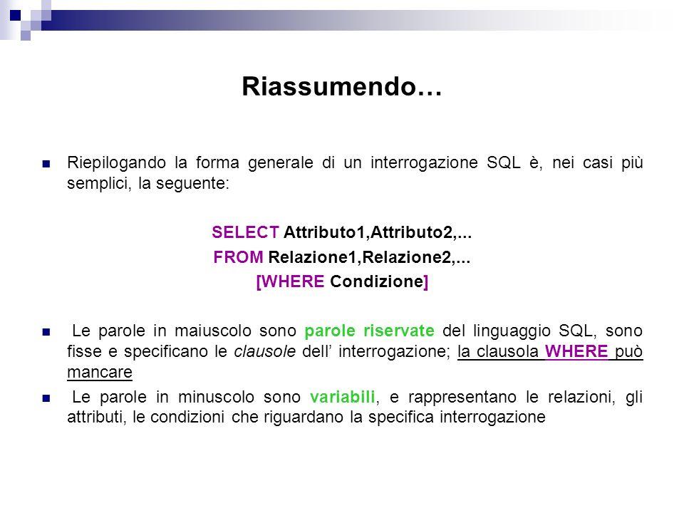 SELECT Attributo1,Attributo2,... FROM Relazione1,Relazione2,...