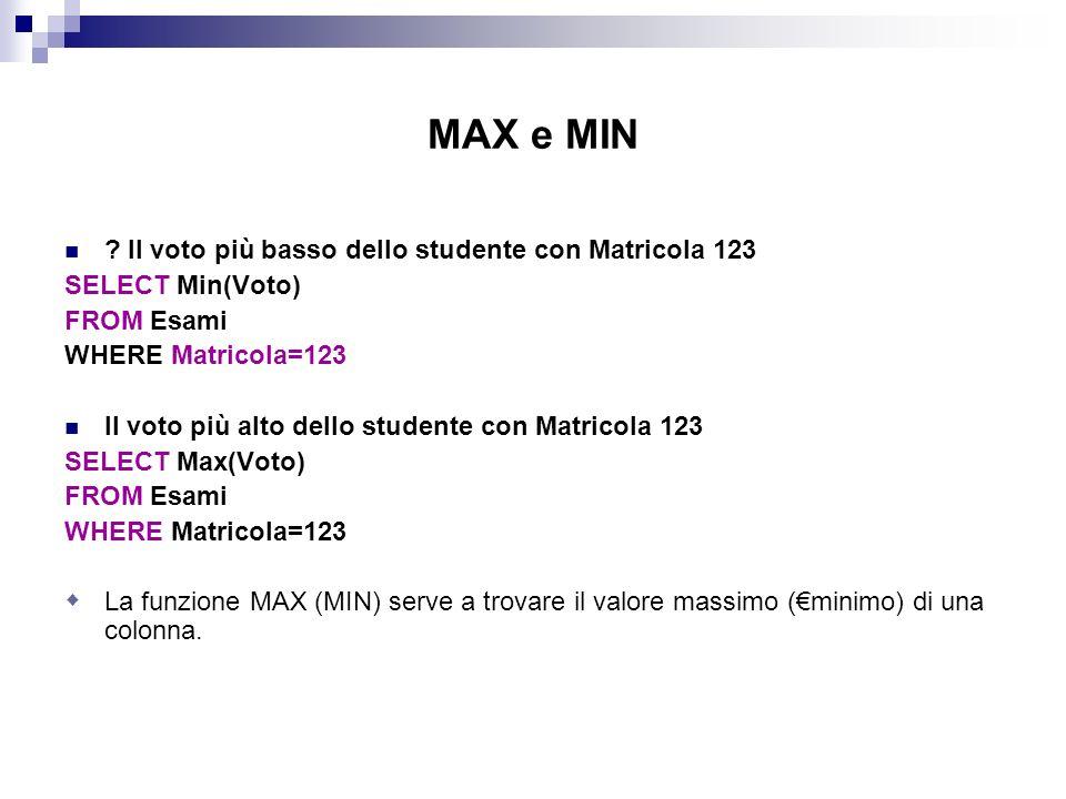 MAX e MIN Il voto più basso dello studente con Matricola 123