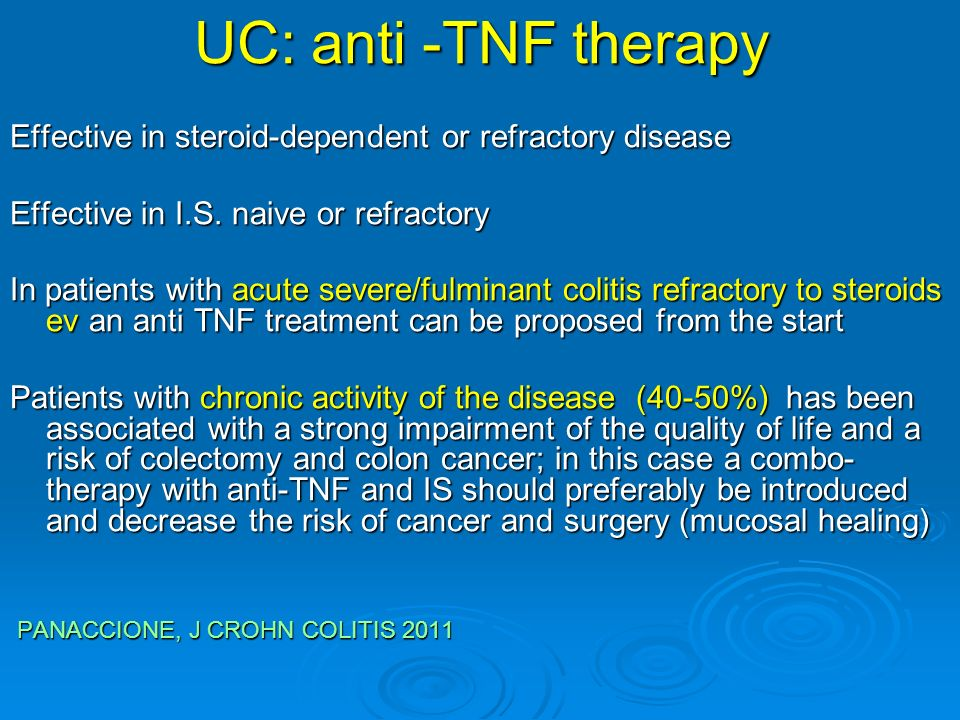 UC: anti -TNF therapy Effective in steroid-dependent or refractory disease. Effective in I.S. naive or refractory.