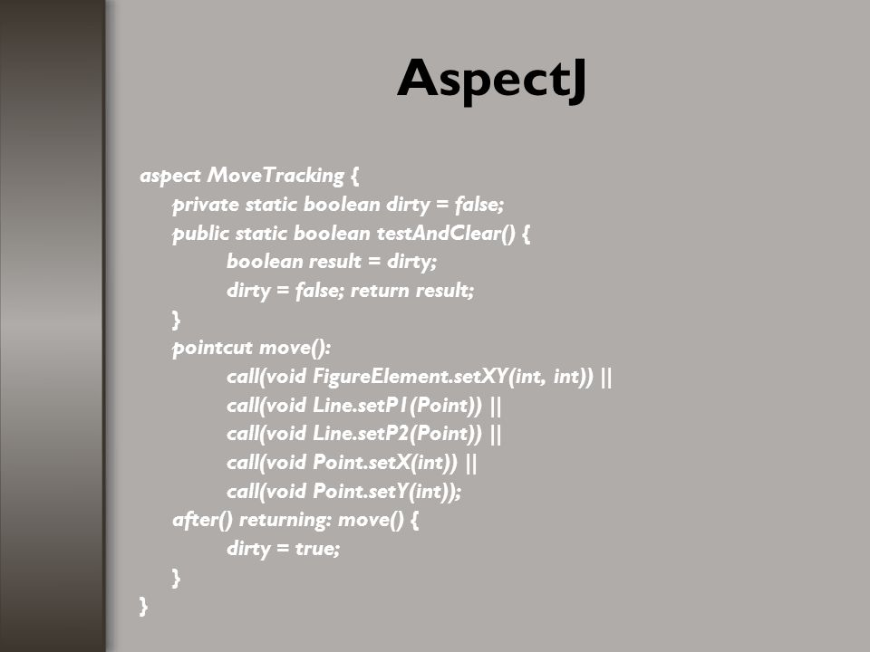 AspectJ aspect MoveTracking { private static boolean dirty = false;