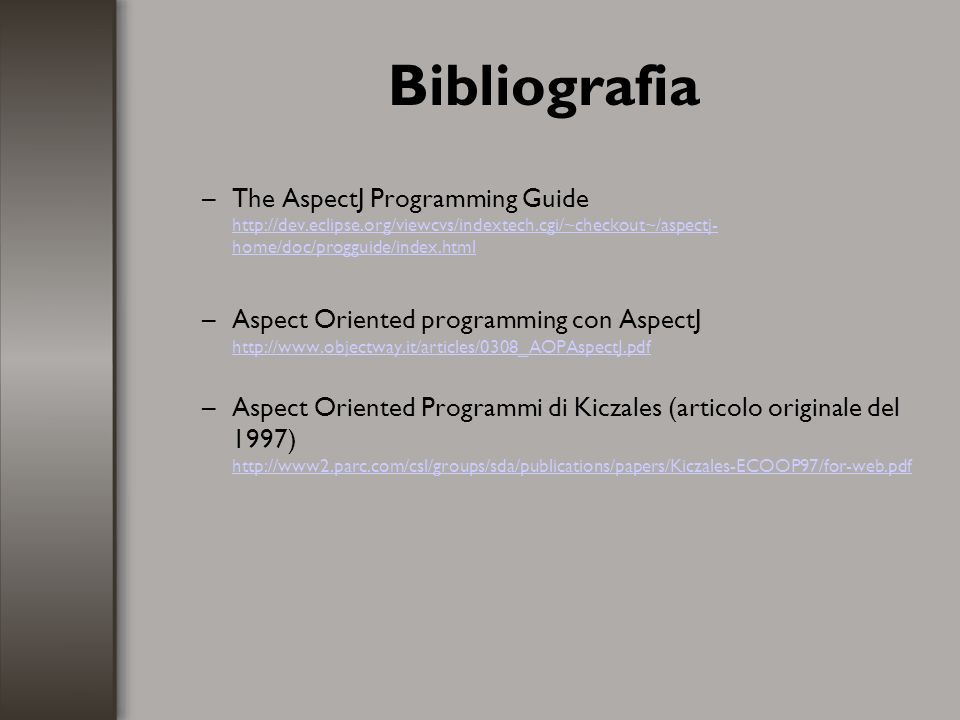 Bibliografia The AspectJ Programming Guide http://dev.eclipse.org/viewcvs/indextech.cgi/~checkout~/aspectj-home/doc/progguide/index.html.