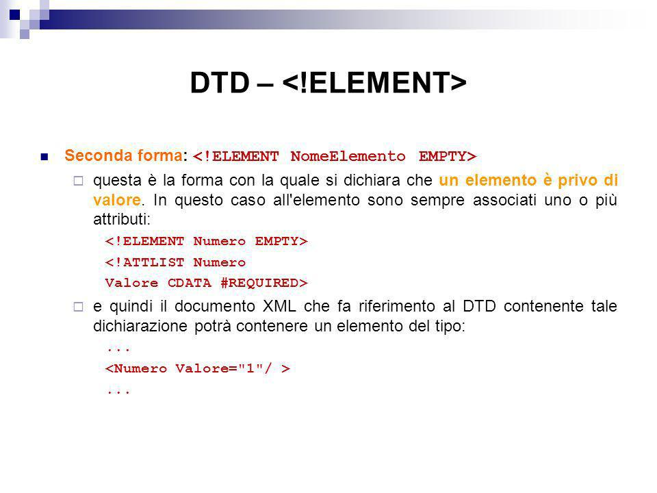 DTD – <!ELEMENT> Seconda forma: <!ELEMENT NomeElemento EMPTY>